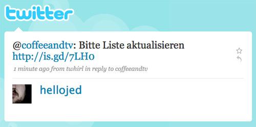 hellojed: @coffeeandtv: Bitte Liste aktualisieren http://is.gd/7LH0