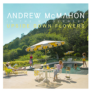 Andrew McMahon In The Wilderness - Upside Down Flowers (Albumcover)